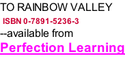 TO RAINBOW VALLEY  ISBN 0-7891-5236-3 --available from  Perfection Learning