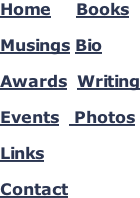 Home     Books  Musings Bio   Awards  Writing  Events   Photos  Links   Contact
