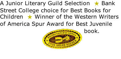 A Junior Literary Guild Selection   Bank Street College choice for Best Books for Children   Winner of the Western Writers of America Spur Award for Best Juvenile book.